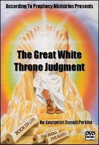 THE GREAT WHITE THRONE JUDGMENT OF GOD By: Evangelist Donald Perkins
